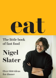 Nigel Slater: Eat - The Little Book of Fast Food