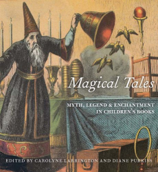 Carolyne Larrington & Diane Purkiss: Magical Tales: Myth, Legend and Enchantment in Children's Books