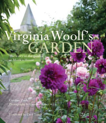 Caroline Zoob: Virginia Woolf's Garden: The Story of the Garden at Monk's House