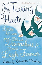 Charlotte Mosley, (ed.): In Tearing Haste: Letters Between Deborah Devonshire and Patrick Leigh Fermor
