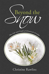 Christine Rawlins: Beyond the Snow: The Life and Faith of Elizabeth Goudge