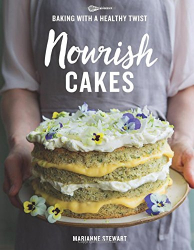 Marianne Stewart: Nourish Cakes: Baking with a Healthy Twist