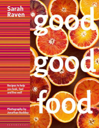 Sarah Raven: Good Good Food: Recipes to Help You Look, Feel and Live Well