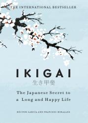 Héctor García & Francesc Miralles: Ikigai: The Japanese secret to a long and happy life