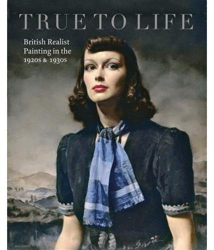 Patrick Elliott: True to Life: British Realist Painting in the 1920s and 1930s