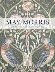 Anna Mason et al.: May Morris: Arts & Crafts Designer