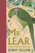 Jenny Uglow: Mr Lear: A Life of Art and Nonsense