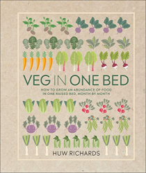 Huw Richards: Veg in One Bed: How to Grow an Abundance of Food in One Raised Bed, Month by Month