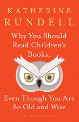 Katherine Rundell: Why You Should Read Children's Books, Even Though You Are So Old and Wise