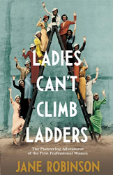 Jane Robinson: Ladies Can't Climb Ladders
