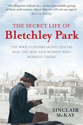 Sinclair McKay: The Secret Life of Bletchley Park