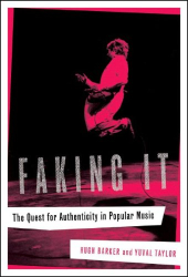 Hugh Barker and Yuval Taylor: Faking It: The Quest for Authenticity in Popular Music