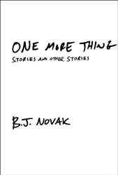 B. J. Novak: One More Thing: Stories and Other Stories