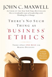 """John C. Maxwell: There's No Such Thing As """"Business"""" Ethics: There's Only One Rule For Making Decisions"""