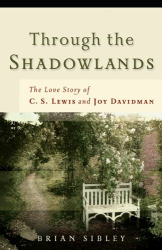Brian Sibley: Through the Shadowlands: The Love Story of C. S. Lewis and Joy Davidman