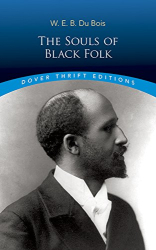 W. E. B. Du Bois: The Souls of Black Folk (Dover Thrift Editions)