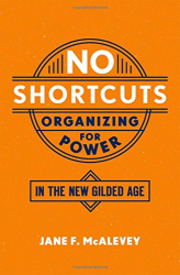 Jane F. McAlevey: No Shortcuts: Organizing for Power in the New Gilded Age