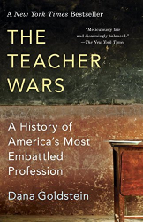 Dana Goldstein: The Teacher Wars: A History of America's Most Embattled Profession