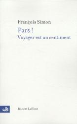 François Simon: Pars ! : Voyager est un sentiment
