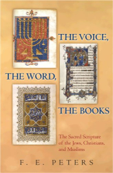 F. E. Peters: The Voice, the Word, the Books: The Sacred Scripture of the Jews, Christians, and Muslims