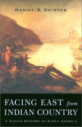 Daniel K. Richter: Facing East from Indian Country: A Native History of Early America