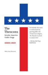 Damon Linker: The Theocons: Secular America Under Siege