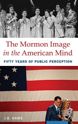 : The Mormon Image in the American Mind: Fifty Years of Public Perception