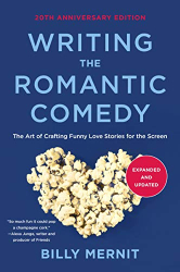Billy Mernit: WRITING THE ROMANTIC COMEDY, 20TH ANNIVERSARY UPDATED & EXPANDED EDITION