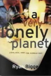 Ryan Bigge: A Very Lonely Planet: Love, Sex and the Single Guy