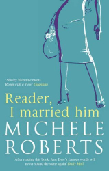 Michele Roberts: Reader, I Married Him