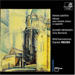 Martin Frank - Messe pour double choeur a cappella / Messiaen - Cinq Rechants: RIAS-Kammerchor - Direction : Daniel Reuss