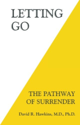 David R. Hawkins  M.D.  Ph.D.: Letting Go: The Pathway of Surrender