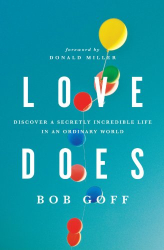 Bob Goff: Love Does: Discover a Secretly Incredible Life in an Ordinary World