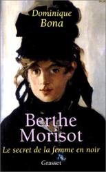 Dominique Bona: Berthe Morisot : Le Secret de la femme en noir