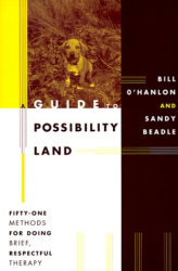 William Hudson O'Hanlon: A Guide to Possibility Land: Fifty-One Methods for Doing Brief, Respectful Therapy