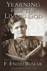 F. Enzio Busche: Yearning for the Living God: Reflections from the Life of F. Enzio Busche