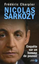 Frédéric Charpier: Nicolas Sarkozy : Enquête sur un homme de pouvoir
