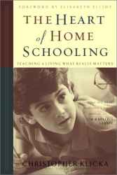 Christopher J. Klicka: The Heart of Homeschooling: Teaching & Living What Really Matters