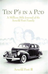 Arnold Pent III: Ten P's in a Pod : A Million-Mile Journal of the Arnold Pent Family