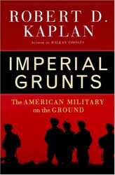 Robert D. Kaplan: Imperial Grunts : The American Military on the Ground
