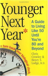 Chris Crowley: Younger Next Year: A Guide to Living Like 50 Until You're 80 and Beyond