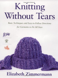 Elizabeth Zimmermann: Knitting without Tears: Basic Techniques and Easy-to-Follow Directions for Garments to Fit All Sizes (Knitting Without Tears SL 466)