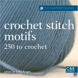Consultant Editor: Erika Knight: The Harmony Guides: Crochet Stitch Motifs: 250 to Crochet