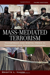 Brigitte L. Nacos: Mass-Mediated Terrorism: Mainstream and Digital Media in Terrorism and Counterterrorism
