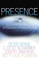Peter M. Senge: Presence: An Exploration of Profound Change in People, Organizations, and Society