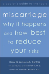 Henry M., Md. Lerner: Miscarriage: Why it Happens and How Best to Reduce Your Risks--A Doctor's Guide to the Facts