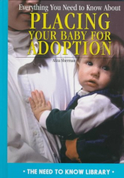 Aliza Sherman: Everything You Need to Know About Placing Your Baby for Adoption (Need to Know Library)