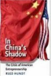 Reed Hundt: In China's Shadow: The Crisis of American Entrepreneurship (The Future of American Democracy Series)