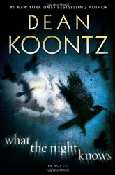 Dean Koontz: What the Night Knows: A Novel
