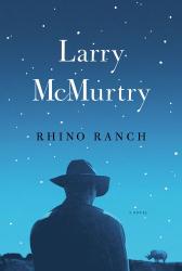 Larry McMurtry: Rhino Ranch: A Novel